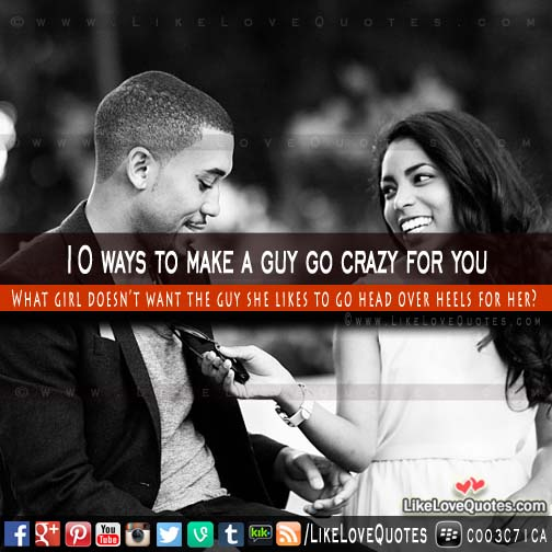10 ways to make a guy go crazy for you, likelovequotes.com ,Like Love Quotes