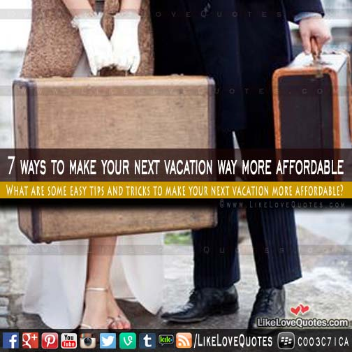 7 ways to make your next vacation way more affordable, likelovequotes.com ,Like Love Quotes