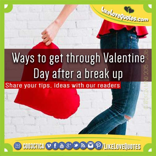 Ways to get through Valentine Day after a break up, likelovequotes.com ,Like Love Quotes