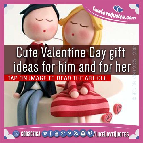 Cute Valentine Day gift ideas for him and for her, likelovequotes.com ,Like Love Quotes