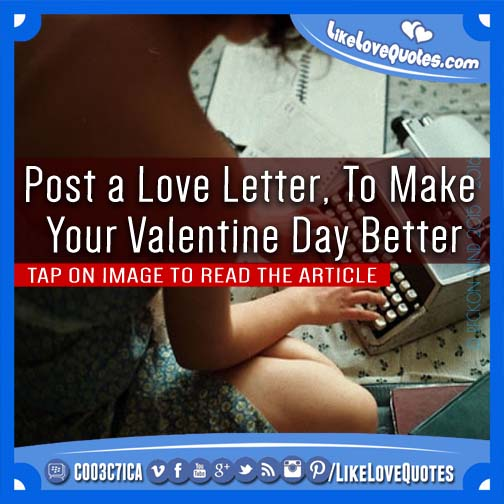 Post a Love Letter, To Make Your Valentine Day Better, likelovequotes.com ,Like Love Quotes
