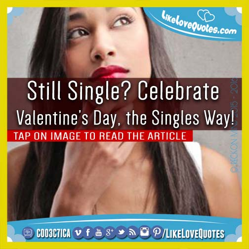 Still Single? Celebrate Valentine's Day, the Singles Way!, likelovequotes.com ,Like Love Quotes