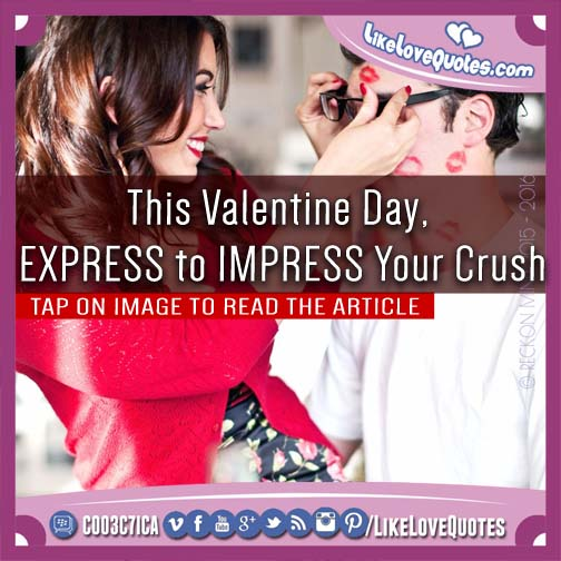 This Valentine Day, EXPRESS to IMPRESS Your Crush, likelovequotes.com ,Like Love Quotes