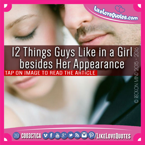 12 Things Guys Like in a Girl besides Her Appearance, likelovequotes.com ,Like Love Quotes