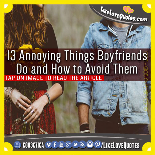 13 Annoying Things Boyfriends Do and How to Avoid Them, likelovequotes.com ,Like Love Quotes