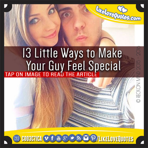 13 Little Ways to Make Your Guy Feel Special, likelovequotes.com ,Like Love Quotes