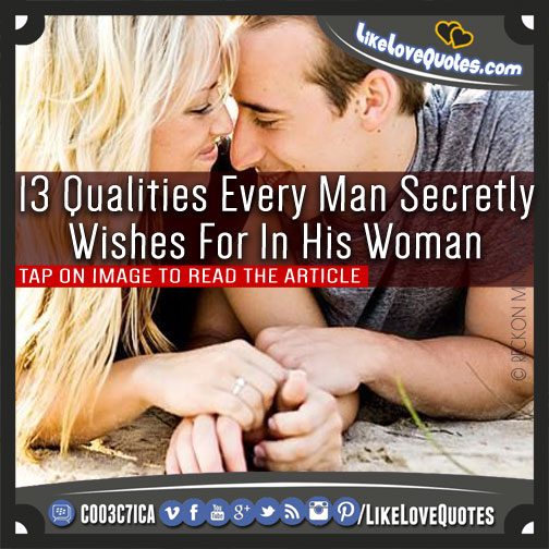 13 Qualities Every Man Secretly Wishes For In His Woman, likelovequotes.com ,Like Love Quotes