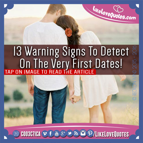13 Warning Signs To Detect On The Very First Dates!, likelovequotes.com ,Like Love Quotes