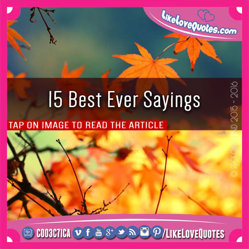 15 Best Ever Sayings, likelovequotes.com ,Like Love Quotes