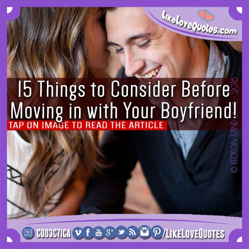 15 Things to Consider Before Moving in with Your Boyfriend!, likelovequotes.com ,Like Love Quotes
