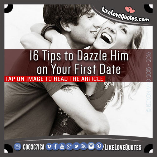 16 Tips to Dazzle Him on Your First Date, likelovequotes.com ,Like Love Quotes