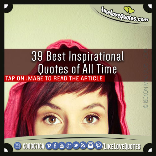 Top Ten Quotes Of All Time: 39 Best Inspirational Quotes Of All Time