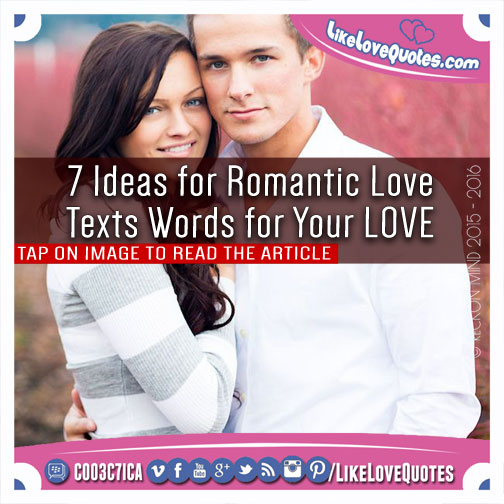 7 Ideas for Romantic Love Texts Words for Your LOVE, likelovequotes.com ,Like Love Quotes
