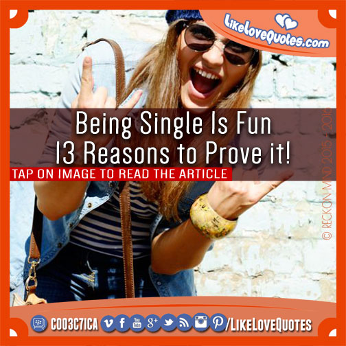 Being Single Is Fun - 13 Reasons to Prove it!, likelovequotes.com ,Like Love Quotes
