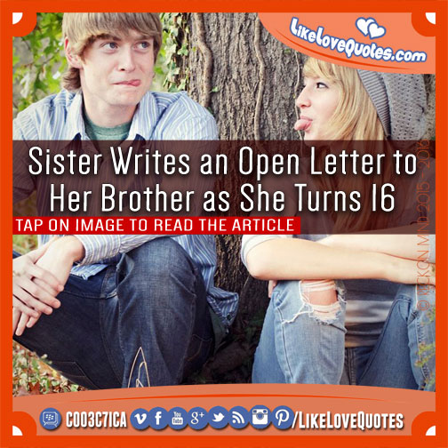 Sister Writes an Open Letter to Her Brother as She Turns 16, likelovequotes.com ,Like Love Quotes