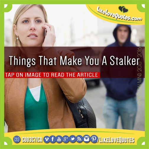 Things That Make You A Stalker, likelovequotes.com ,Like Love Quotes