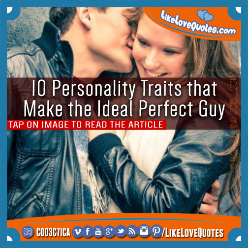 10 Personality Traits that Make the Ideal Perfect Guy, likelovequotes.com ,Like Love Quotes