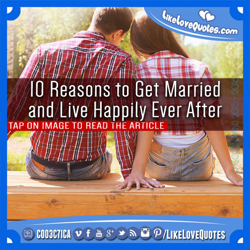 10 Reasons to Get Married and Live Happily Ever After, likelovequotes.com ,Like Love Quotes