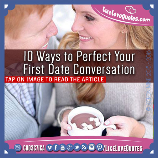 10 Ways to Perfect Your First Date Conversation, likelovequotes.com ,Like Love Quotes