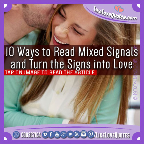 10 Ways to Read Mixed Signals and Turn the Signs into Love, likelovequotes.com ,Like Love Quotes