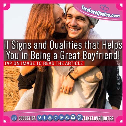 11 Signs and Qualities that Helps You in Being a Great Boyfriend!, likelovequotes.com ,Like Love Quotes