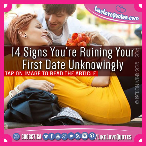 14 Signs You're Ruining Your First Date Unknowingly, likelovequotes.com ,Like Love Quotes