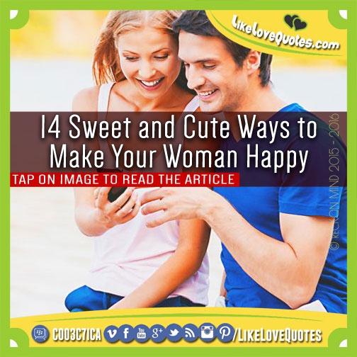 14 Sweet and Cute Ways to Make Your Woman Happy, likelovequotes.com ,Like Love Quotes