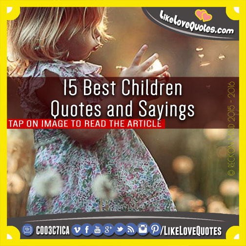 15 Best Children Quotes and Sayings, likelovequotes.com ,Like Love Quotes