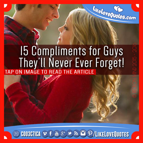 15 Compliments for Guys They'll Never Ever Forget!, likelovequotes.com ,Like Love Quotes
