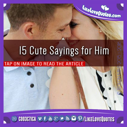 15 Cute Sayings for Him, likelovequotes.com ,Like Love Quotes