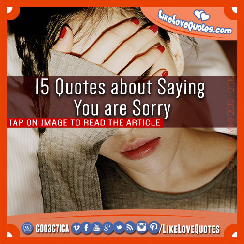 15 Quotes about Saying You are Sorry, likelovequotes.com ,Like Love Quotes