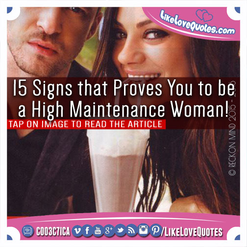 15 Signs that Proves You to be a High Maintenance Woman!, likelovequotes.com ,Like Love Quotes