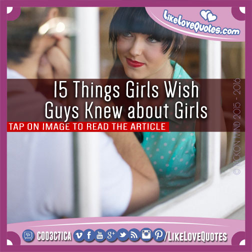 15 Things Girls Wish Guys Knew about Girls, likelovequotes.com ,Like Love Quotes