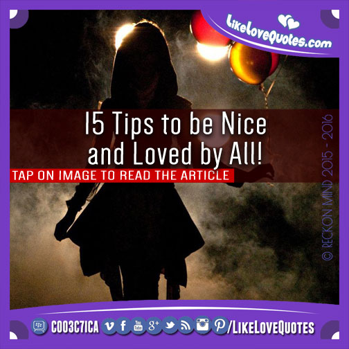 15 Tips to be Nice and Loved by All!, likelovequotes.com ,Like Love Quotes