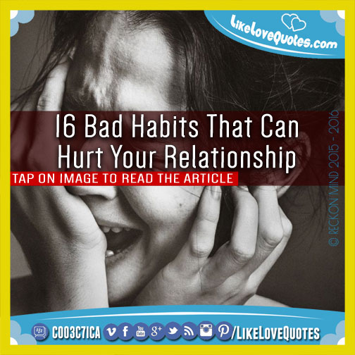 16 Bad Habits That Can Hurt Your Relationship, likelovequotes.com ,Like Love Quotes