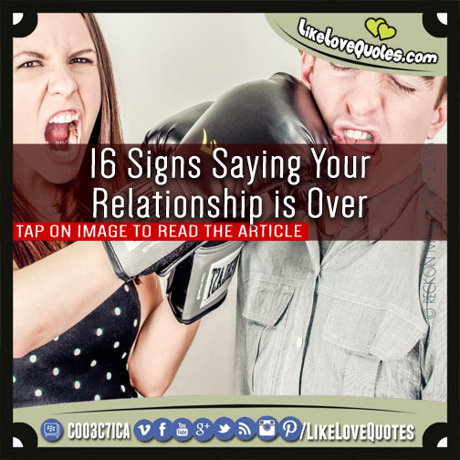 16 Signs Saying Your Relationship is Over, likelovequotes.com ,Like Love Quotes