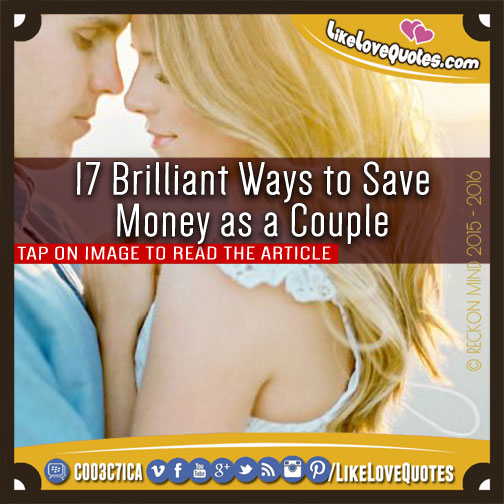 17 Brilliant Ways to Save Money as a Couple, likelovequotes.com ,Like Love Quotes