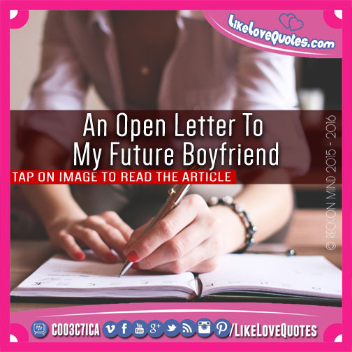 An Open Letter To My Future Boyfriend, likelovequotes.com ,Like Love Quotes
