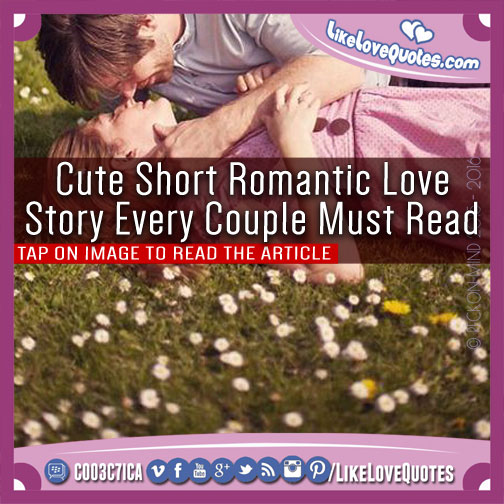 Cute Short Romantic Love Story Every Couple Must Read, likelovequotes.com ,Like Love Quotes