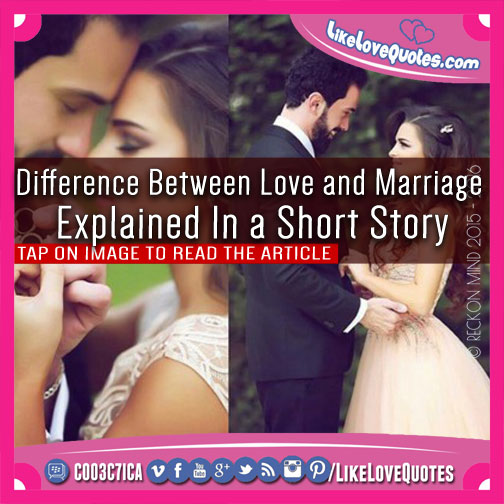 Difference Between Love and Marriage Explained In a Short Story, likelovequotes.com ,Like Love Quotes
