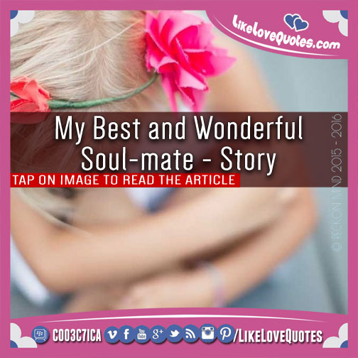 My Best and Wonderful Soul-mate - Story, likelovequotes.com ,Like Love Quotes