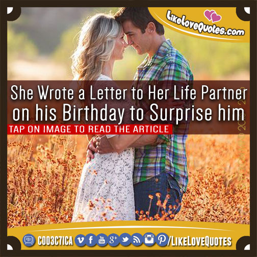 She Wrote a Letter to Her Life Partner on his Birthday to Surprise him, likelovequotes.com ,Like Love Quotes