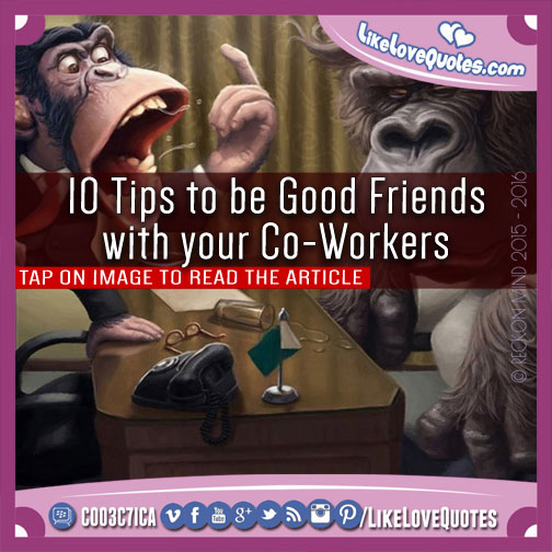 10 Tips to be Good Friends with your Co-Workers, likelovequotes.com ,Like Love Quotes