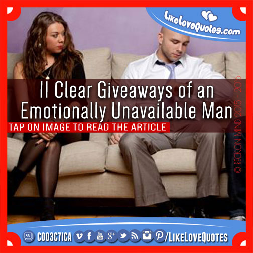 11 Clear Giveaways of an Emotionally Unavailable Man, likelovequotes.com ,Like Love Quotes