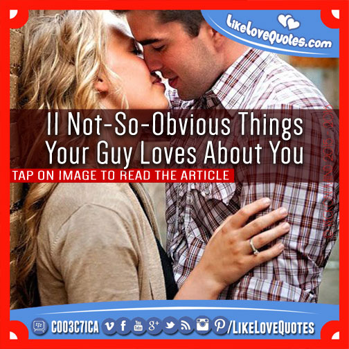 11 Not-So-Obvious Things Your Guy Loves About You, likelovequotes.com ,Like Love Quotes
