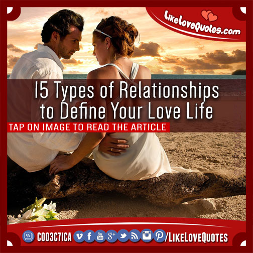 the different kinds of relationships in life So in a sense, our attraction to the opposite personality can be seen as our subconscious minds driving us towards becoming a more complete individual, by causing us to face the areas in life which are most difficult to us the same cannot be said for other kinds of relationships when it comes to work colleagues, or friends,.