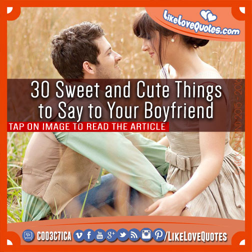 30 Sweet And Cute Things To Say Your Boyfriend