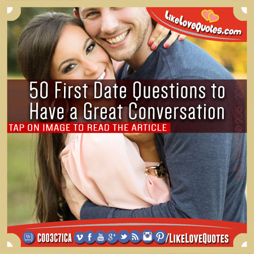 50 First Date Questions to Have a Great Conversation, likelovequotes.com ,Like Love Quotes