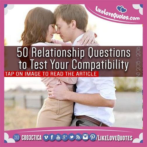 50 Relationship Questions to Test Your Compatibility, likelovequotes.com ,Like Love Quotes