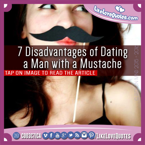 7 Disadvantages of Dating a Man with a Mustache, likelovequotes.com ,Like Love Quotes